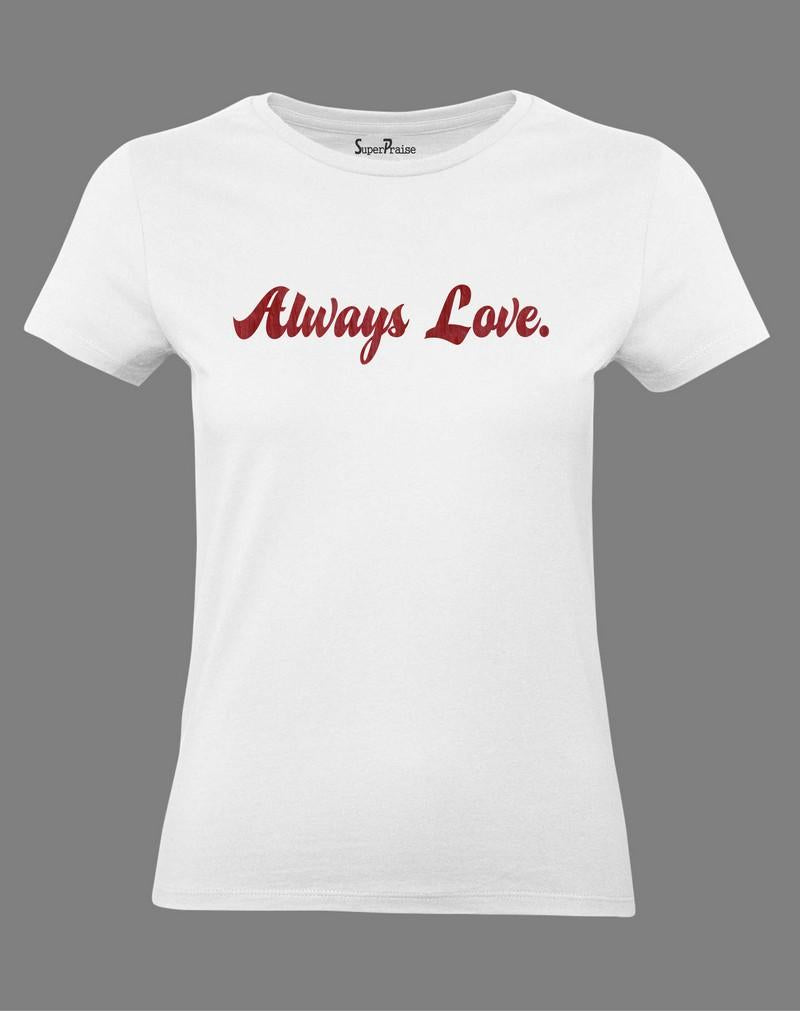 Christian Jesus Christ women T Shirt Always Love Slogan White Tee
