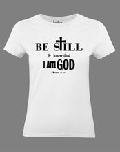 Christian Women T Shirt Be Still Know That I Am God