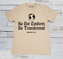 Be Not Conform Be Transformed The World Christian Beige T Shirt