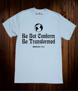 Be Not Conform Be Transformed The World Christian Light Blue T Shirt