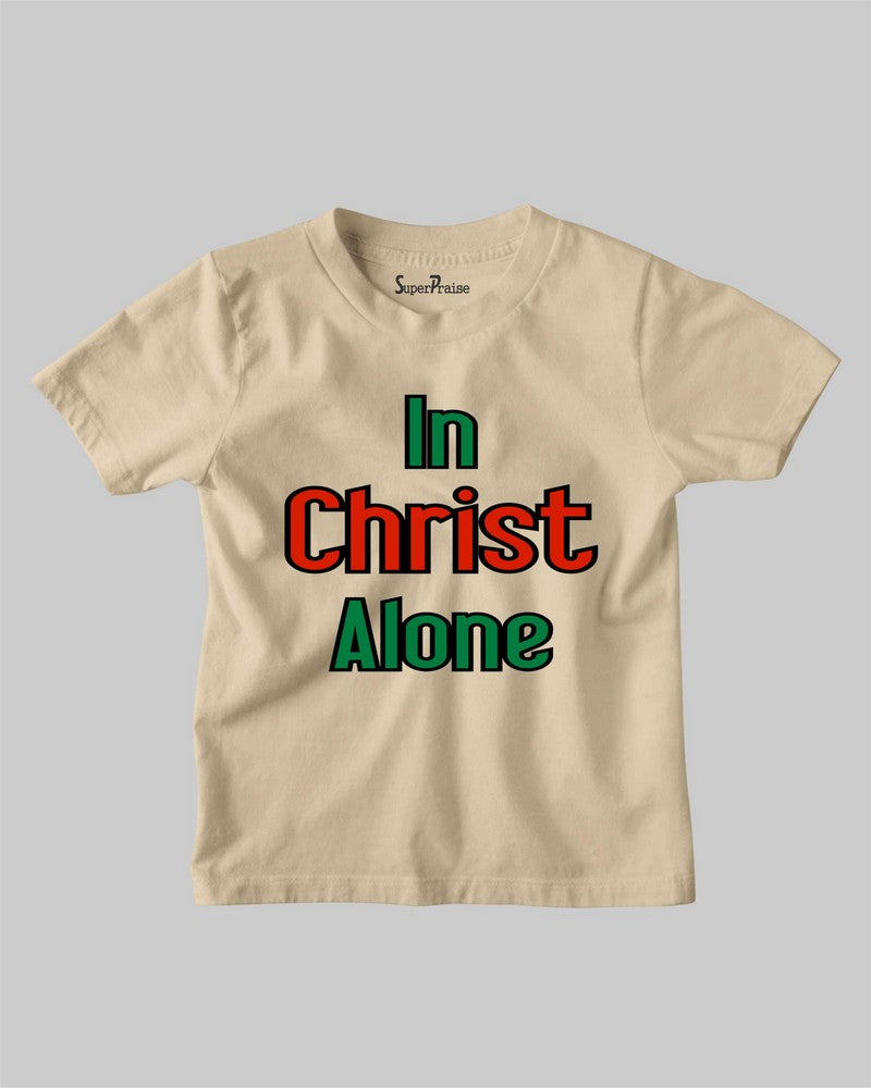 In Christ Alone Faith Bible Scripture Jesus Christian Kids T Shirt