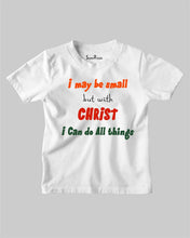I May Be Small But With Christ I Can Do All Things Christian Kids T shirt
