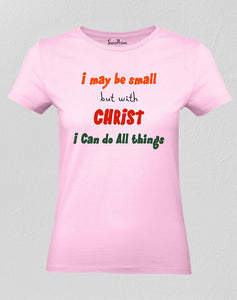 Christian Women T Shirt I May Be Small But With Christ I Can Do All Jesus