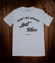 Do Not Be Afraid Just believe T Shirt