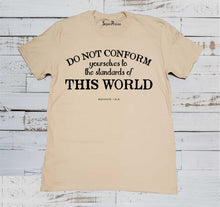 Do Not Be Conformed To This World T Shirt