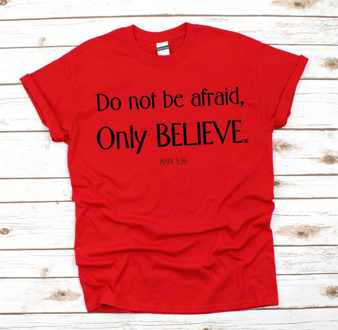 Don't Be Afraid Only Believe T Shirt