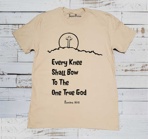Every Knee Shall Bow To The One True God Bible Scripture Christian Beige  T Shirt
