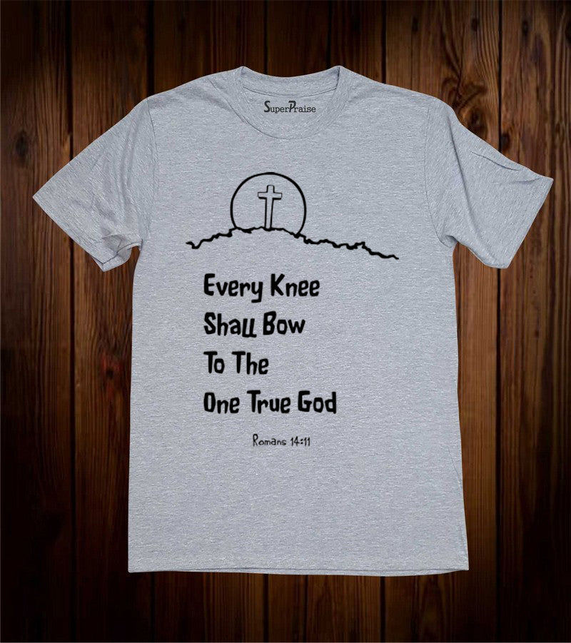 Every Knee Shall Bow To The One True God Bible Scripture Christian Grey T Shirt