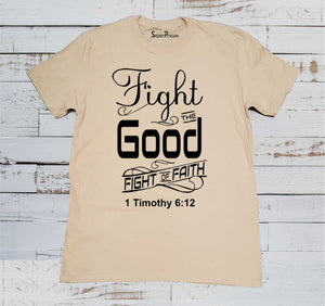 Fight the Good Fight of Faith Timothy Bible Scripture Beige T Shirt