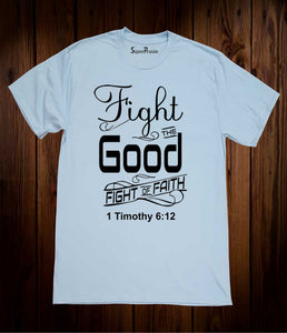 Fight the Good Fight of Faith Timothy Bible Scripture Sky Blue T Shirt