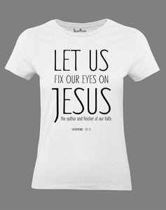 Christian Women T Shirt Let Us Fix Our Eyes On Jesus