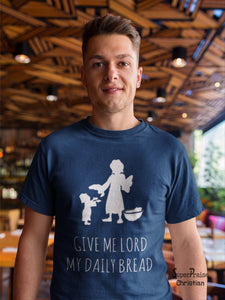 Give Me Lord My Daily Bread Lord's Prayer Gospel Christian T shirt - Super Praise Christian