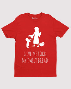 Give Me Lord My Daily Bread T Shirt