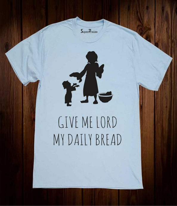 Give Me Lord My Daily Bread Christian T Shirt