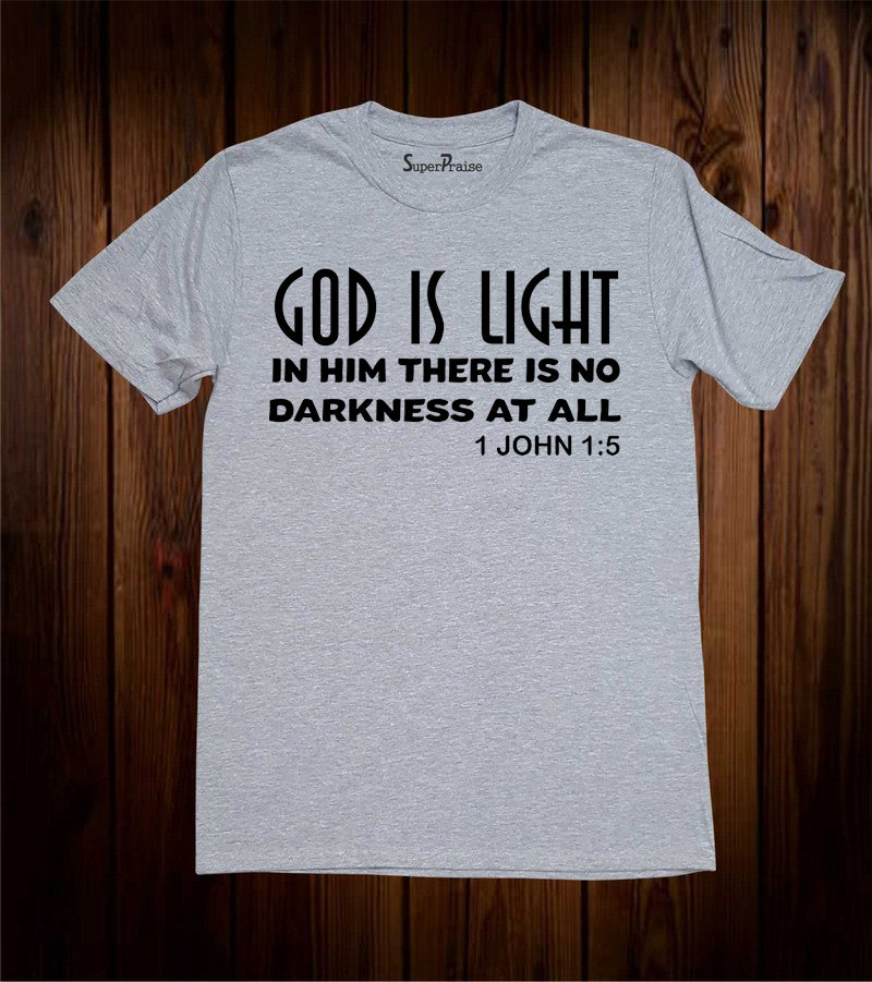 God Is Light In Him There Is No Darkness At All T Shirt