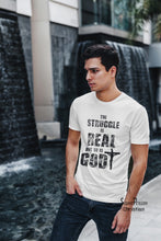 The Struggle Is Real But So Is God Christian T Shirt - Super Praise Christian
