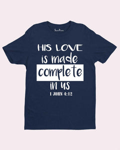 His Love is Made Complete in us 1 John 4:12 Christian T shirt