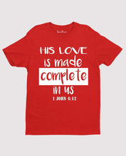 His Love is Made Perfect in us T shirt
