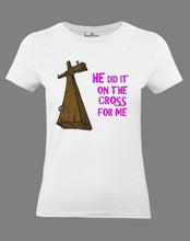 Christian Women T Shirt He Did It On the Cross White tee