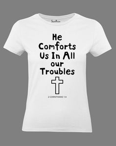Christian Women T Shirt He Comforts Us All Our Trouble Jesus