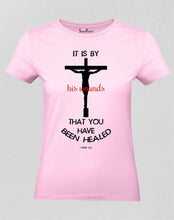 Christian Women T Shirt His Wounds Heal Pink tee