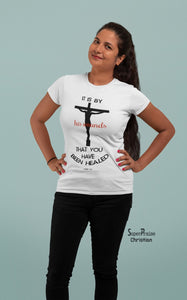 Christian Women T Shirt His Wounds Heal White tee