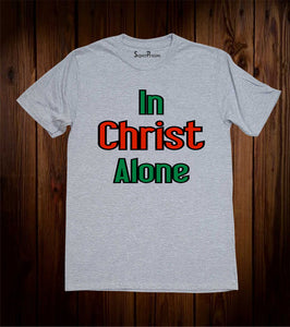 In Christ Alone Bible Scripture Christian Grey T Shirt