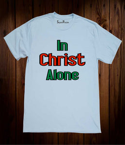 In Christ Alone T Shirt