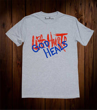 Life Hurts God Heals T Shirt