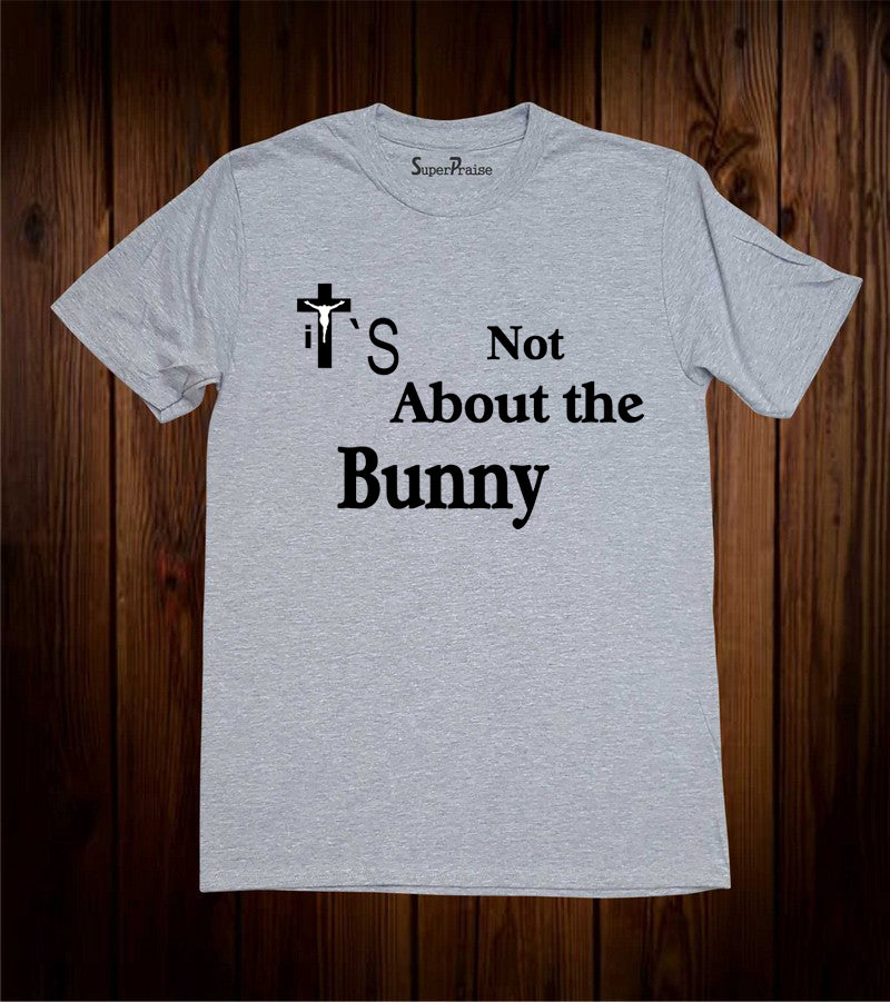 It's Not About The Bunny T-shirt