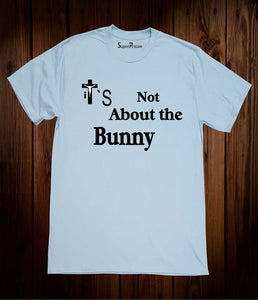 It's Not About Bunny Christian Sky Blue T-shirt