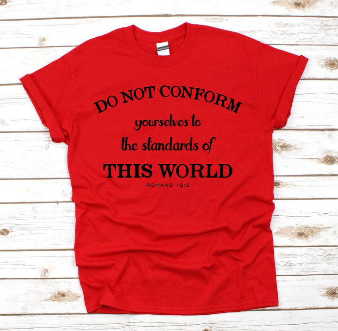 Don't Conform Yourselves To Standard T Shirt