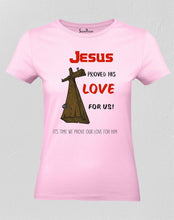 Christian Women T Shirt Jesus Proved His Love Pink tee