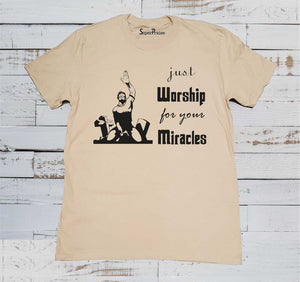 Just Worship For Your Miracles T Shirt
