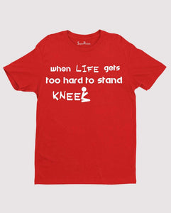 Kneel and Pray when Hard to Stand Christian T shirt