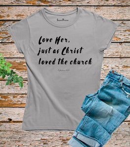 Love Her Just As A Christ Ladies T Shirt