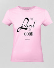 Christian Jesus Faith Women T Shirt The Lord Is Good Ladies tee