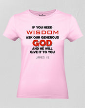 Christian Women T Shirt If You Need Wisdom Ask Our Generous God