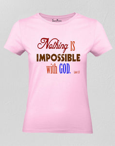 Christian Women T shirt Nothing Is Impossible With God