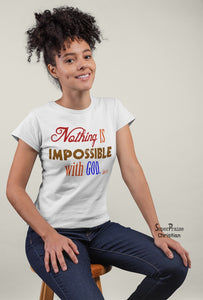 Christian Women T shirt Nothing Is Impossible With God Ladies tee