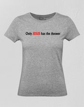 Christian Women T Shirt Only Jesus Has Answers
