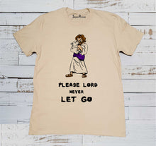 Please Lord Never Let Go T Shirt