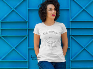 Christian Women T Shirt All Things Are Possible If You Believe mark Tee