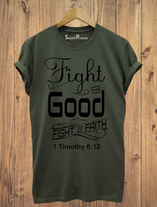 Fight The Good Fight Of Faith Christian T Shirt