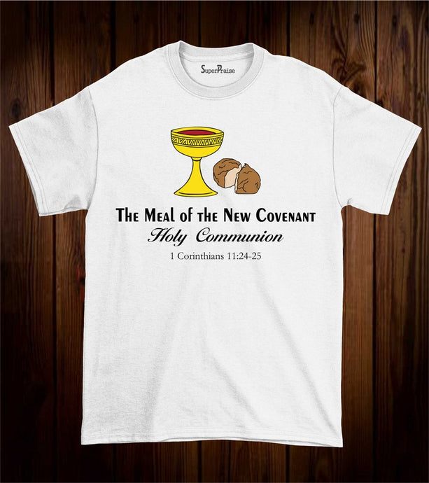 The Meal Of the New Covenant Holy communion Christian T Shirt