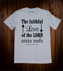 The Faithful Love of The Lord Never Ends Bible Christian Grey T Shirt