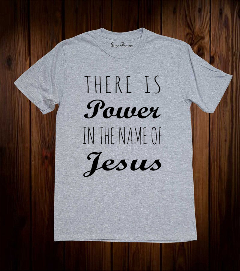 There Is Power In The Name Of Jesus Faith Prayer Truth Christian Grey T Shirt