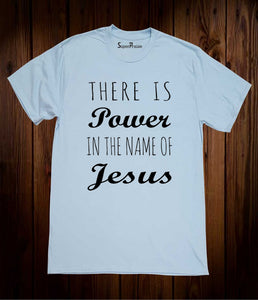 There Is Power In The Name Of Jesus Faith Prayer Truth Christian Sky Blue T Shirt