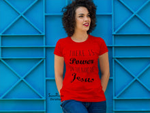 Christian Women T Shirt There Is Power In the Name Of Jesus