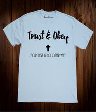 Trust And Obey There Is No Other Way Christian T Shirt